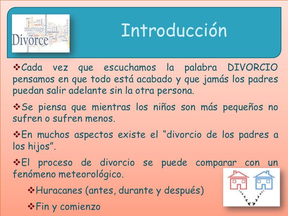 Introducción Cada vez que escuchamos la palabra DIVORCIO pensamos en que todo está acabado y que jamás los padres puedan salir adelante sin la otra persona.