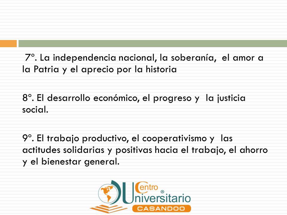 7º. La independencia nacional, la soberanía, el amor a la Patria y el aprecio por la historia 8º. El desarrollo económico, el progreso y la justicia s