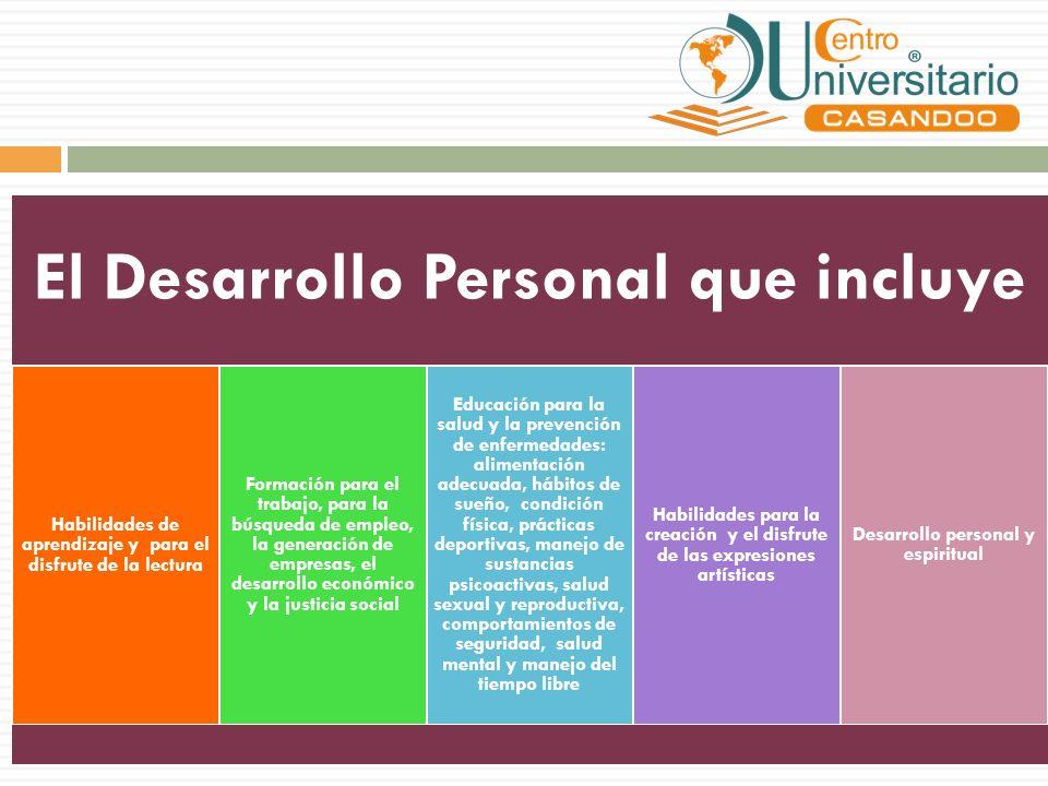 El Desarrollo Personal que incluye Habilidades de aprendizaje y para el disfrute de la lectura Formación para el trabajo, para la búsqueda de empleo,