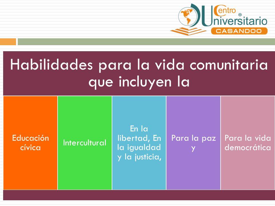 Habilidades para la vida comunitaria que incluyen la Educación cívica Intercultural En la libertad, En la igualdad y la justicia, Para la paz y Para la vida democrática