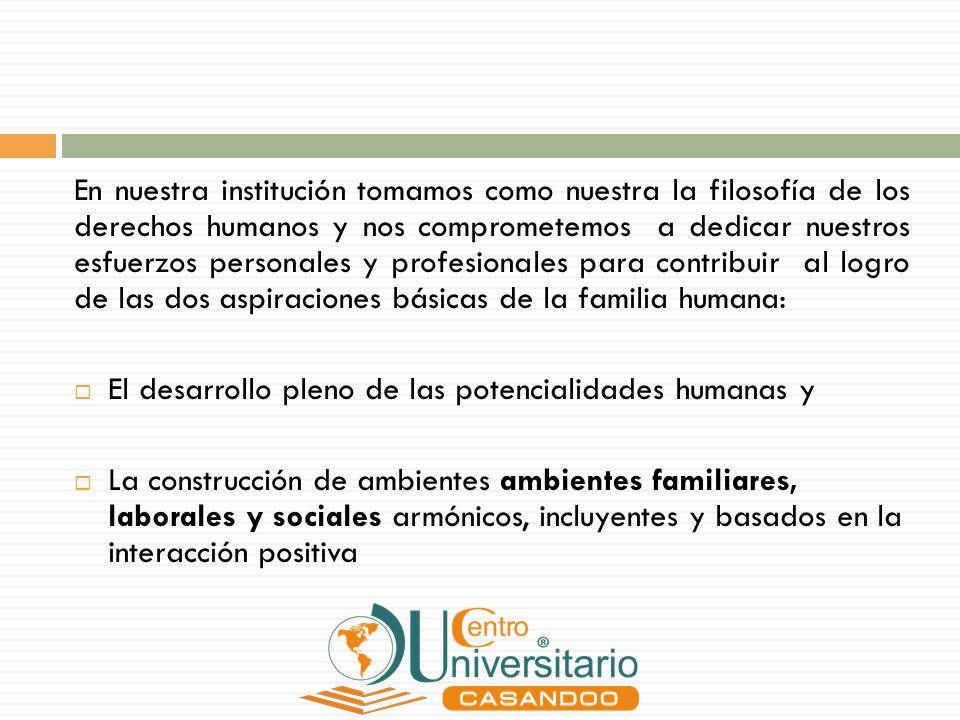 En nuestra institución tomamos como nuestra la filosofía de los derechos humanos y nos comprometemos a dedicar nuestros esfuerzos personales y profesi