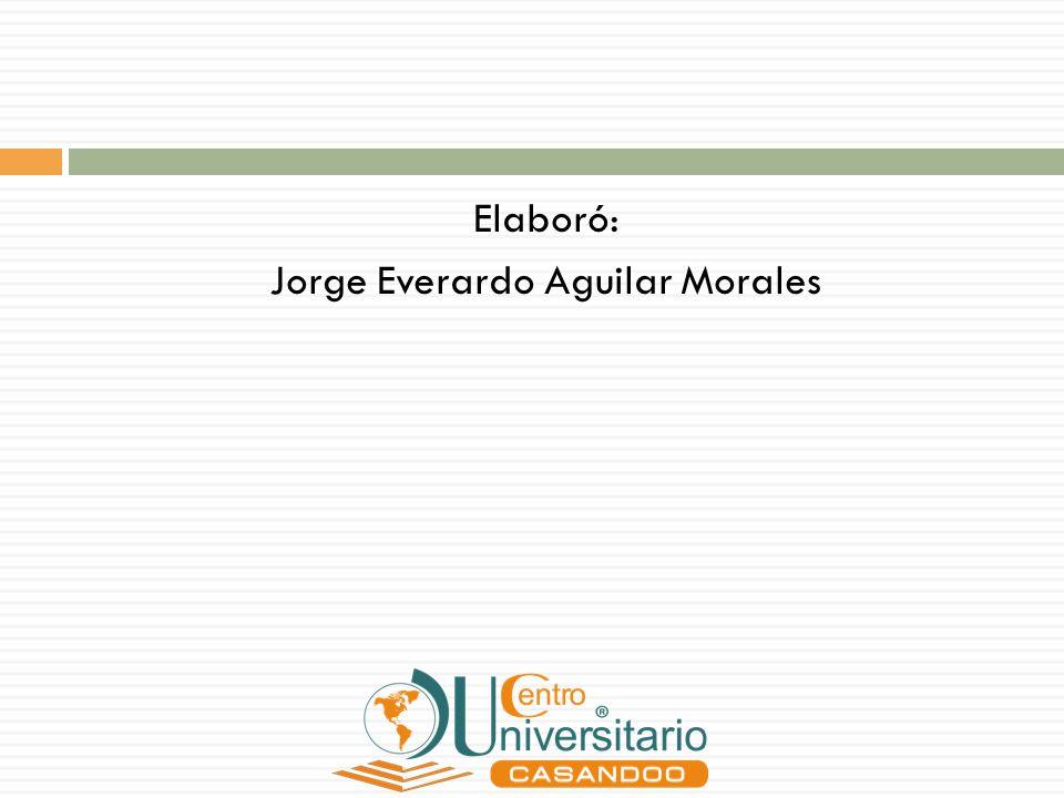 Elaboró: Jorge Everardo Aguilar Morales