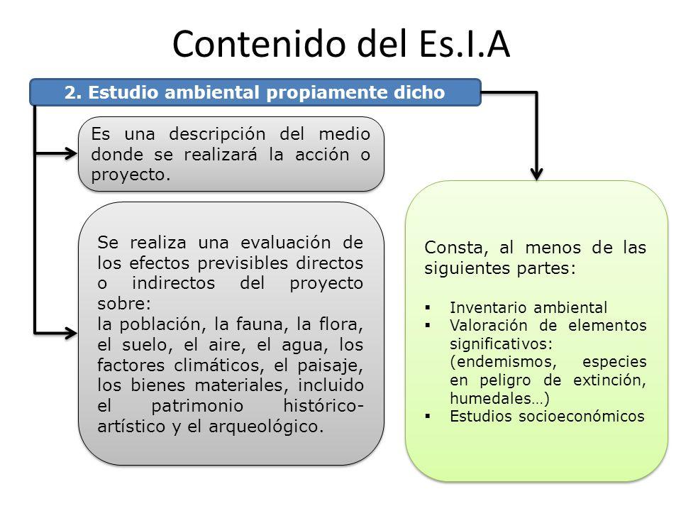 Contenido del Es.I.A 2. Estudio ambiental propiamente dicho Es una descripción del medio donde se realizará la acción o proyecto. Se realiza una evalu