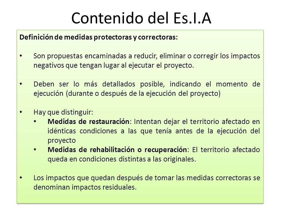 Contenido del Es.I.A Definición de medidas protectoras y correctoras: Son propuestas encaminadas a reducir, eliminar o corregir los impactos negativos