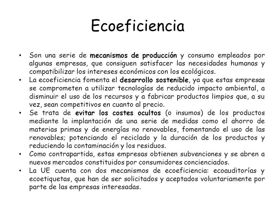 Ecoeficiencia Son una serie de mecanismos de producción y consumo empleados por algunas empresas, que consiguen satisfacer las necesidades humanas y c