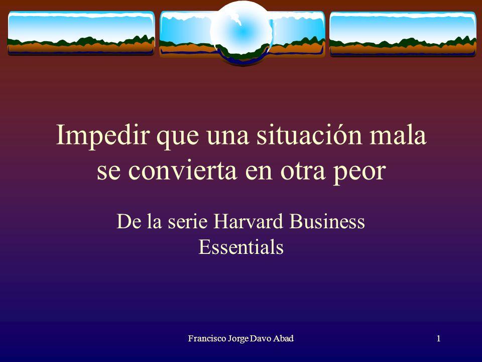 Impedir que una situación mala se convierta en otra peor De la serie Harvard Business Essentials Francisco Jorge Davo Abad1