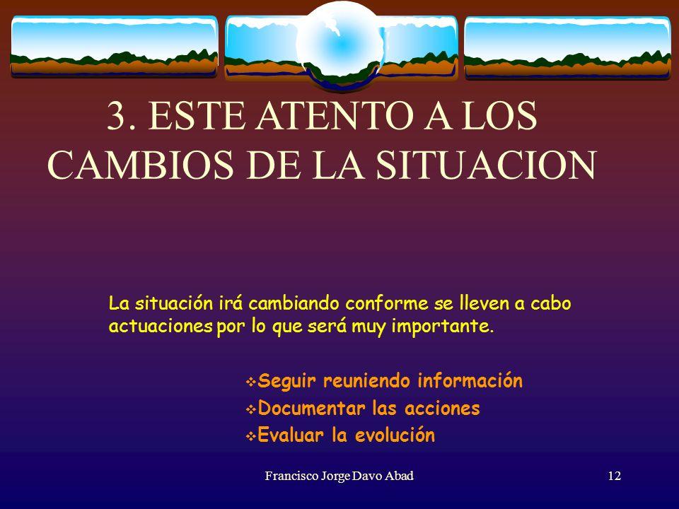 3. ESTE ATENTO A LOS CAMBIOS DE LA SITUACION La situación irá cambiando conforme se lleven a cabo actuaciones por lo que será muy importante. Seguir r