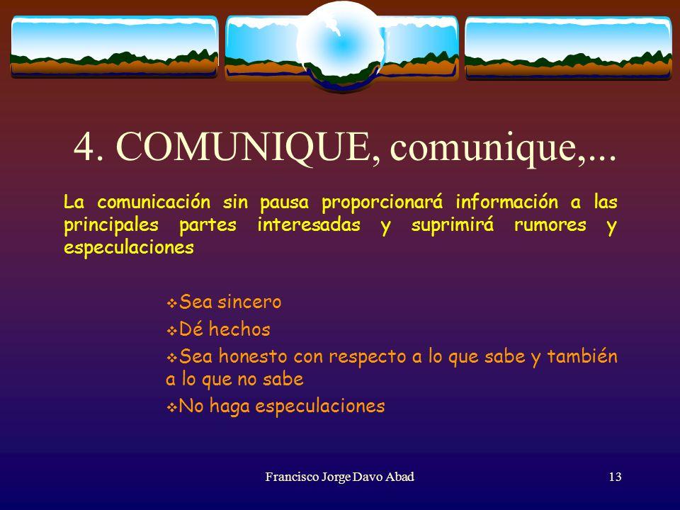 4. COMUNIQUE, comunique,... La comunicación sin pausa proporcionará información a las principales partes interesadas y suprimirá rumores y especulacio