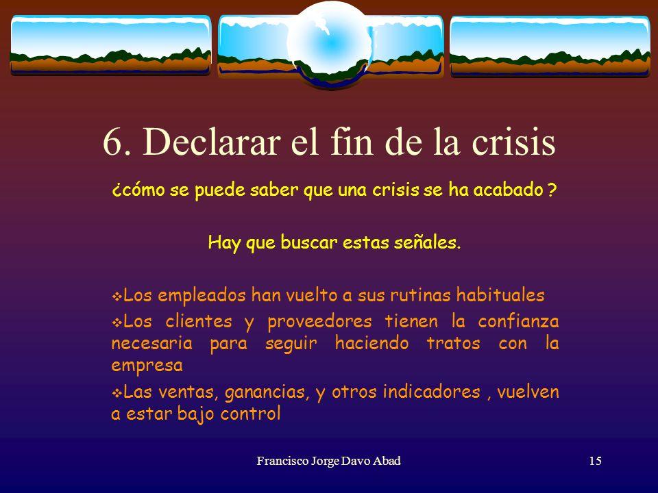 6. Declarar el fin de la crisis ¿cómo se puede saber que una crisis se ha acabado ? Hay que buscar estas señales. Los empleados han vuelto a sus rutin