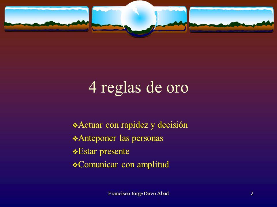 4 reglas de oro Actuar con rapidez y decisión Anteponer las personas Estar presente Comunicar con amplitud Francisco Jorge Davo Abad2