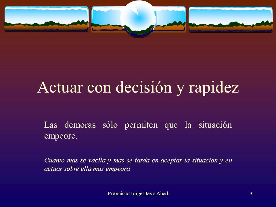 Actuar con decisión y rapidez Las demoras sólo permiten que la situación empeore.
