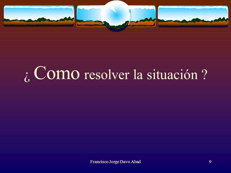 ¿ Como resolver la situación ? Francisco Jorge Davo Abad9