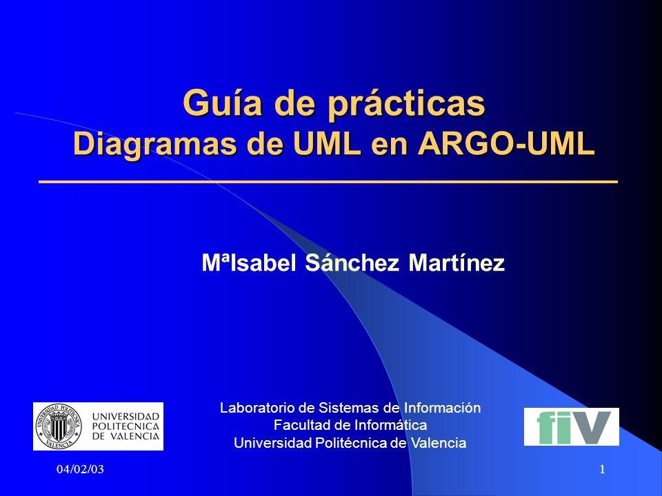 04/02/031 Guía de prácticas Diagramas de UML en ARGO-UML MªIsabel Sánchez Martínez Laboratorio de Sistemas de Información Facultad de Informática Univ