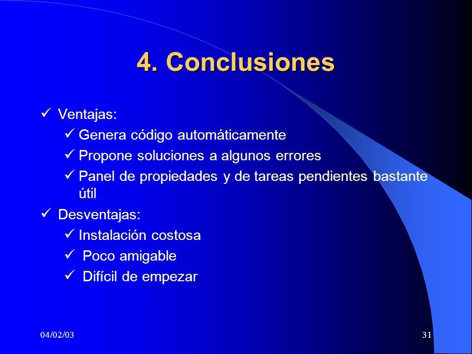 04/02/0331 4. Conclusiones Ventajas: Genera código automáticamente Propone soluciones a algunos errores Panel de propiedades y de tareas pendientes ba