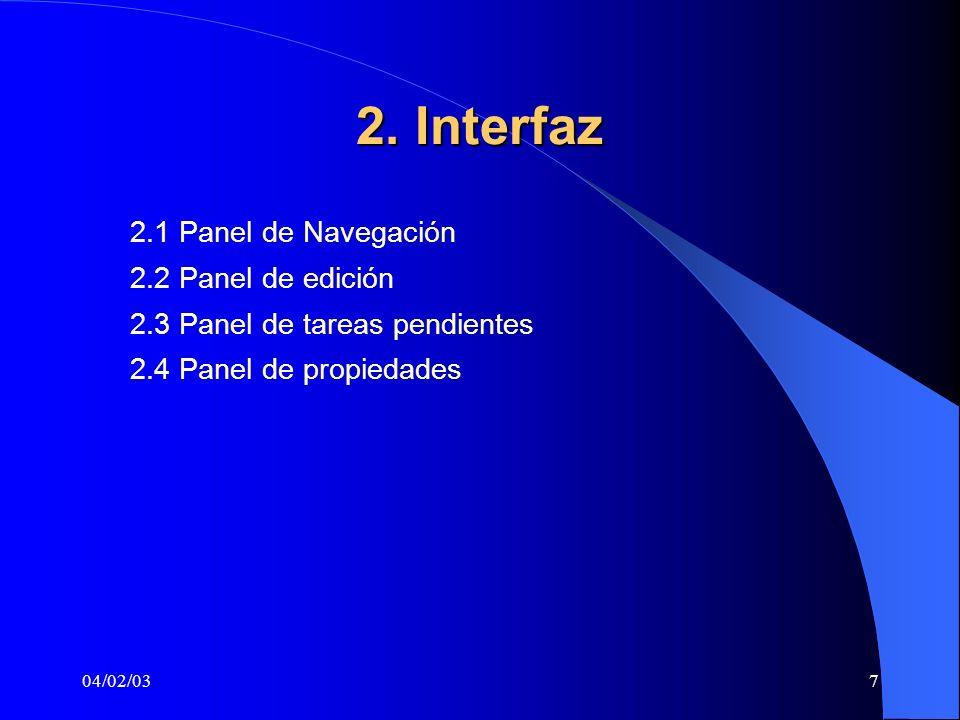 04/02/037 2. Interfaz 2.1 Panel de Navegación 2.2 Panel de edición 2.3 Panel de tareas pendientes 2.4 Panel de propiedades