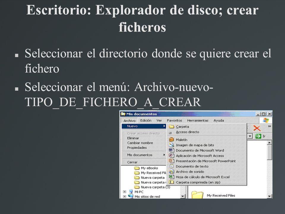 Escritorio: Explorador de disco; crear ficheros Seleccionar el directorio donde se quiere crear el fichero Seleccionar el menú: Archivo-nuevo- TIPO_DE