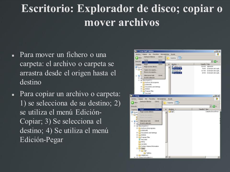 Escritorio: Explorador de disco; copiar o mover archivos Para mover un fichero o una carpeta: el archivo o carpeta se arrastra desde el origen hasta e