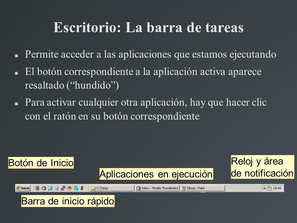 Escritorio: La barra de tareas Permite acceder a las aplicaciones que estamos ejecutando El botón correspondiente a la aplicación activa aparece resal