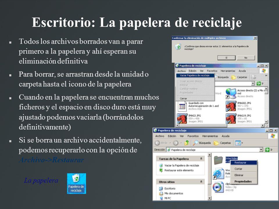 Escritorio: La papelera de reciclaje La papelera Todos los archivos borrados van a parar primero a la papelera y ahí esperan su eliminación definitiva