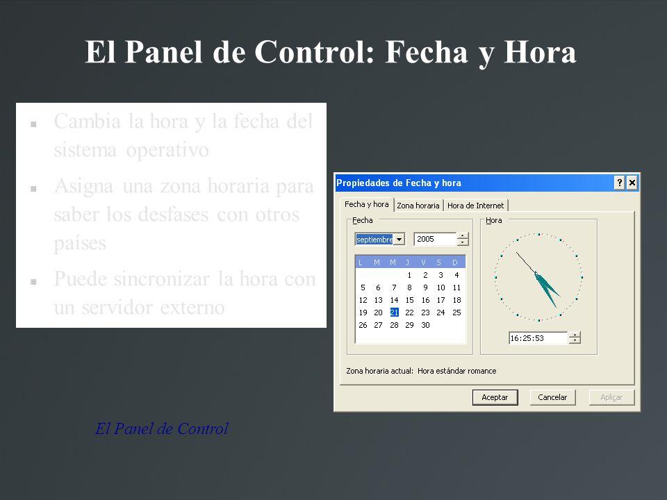 El Panel de Control: Fecha y Hora El Panel de Control Cambia la hora y la fecha del sistema operativo Asigna una zona horaria para saber los desfases