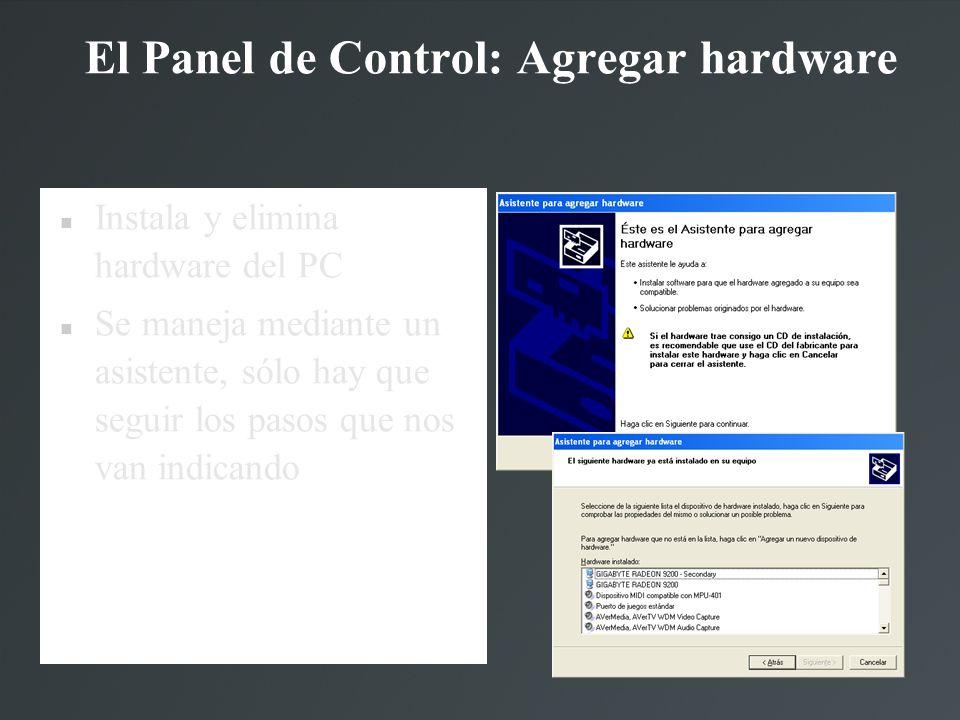 El Panel de Control: Agregar hardware Instala y elimina hardware del PC Se maneja mediante un asistente, sólo hay que seguir los pasos que nos van ind