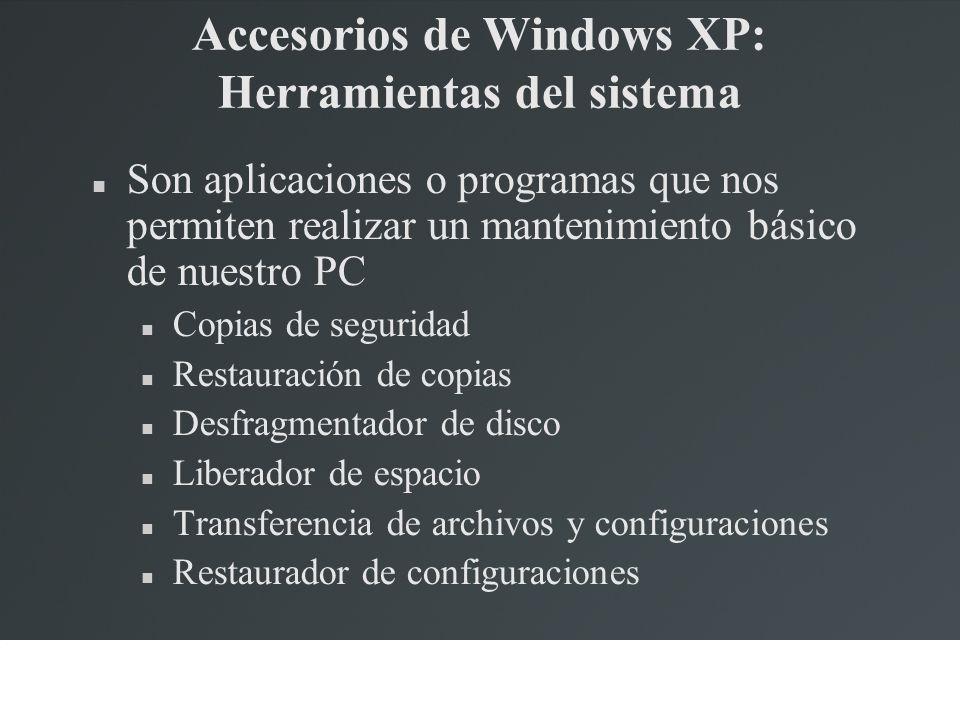 Accesorios de Windows XP: Herramientas del sistema Son aplicaciones o programas que nos permiten realizar un mantenimiento básico de nuestro PC Copias