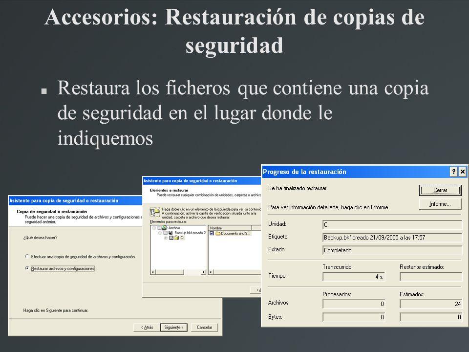 Accesorios: Restauración de copias de seguridad Restaura los ficheros que contiene una copia de seguridad en el lugar donde le indiquemos