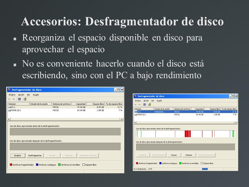 Accesorios: Desfragmentador de disco Reorganiza el espacio disponible en disco para aprovechar el espacio No es conveniente hacerlo cuando el disco es