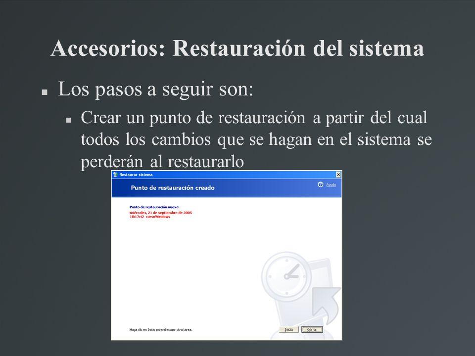 Accesorios: Restauración del sistema Los pasos a seguir son: Crear un punto de restauración a partir del cual todos los cambios que se hagan en el sis