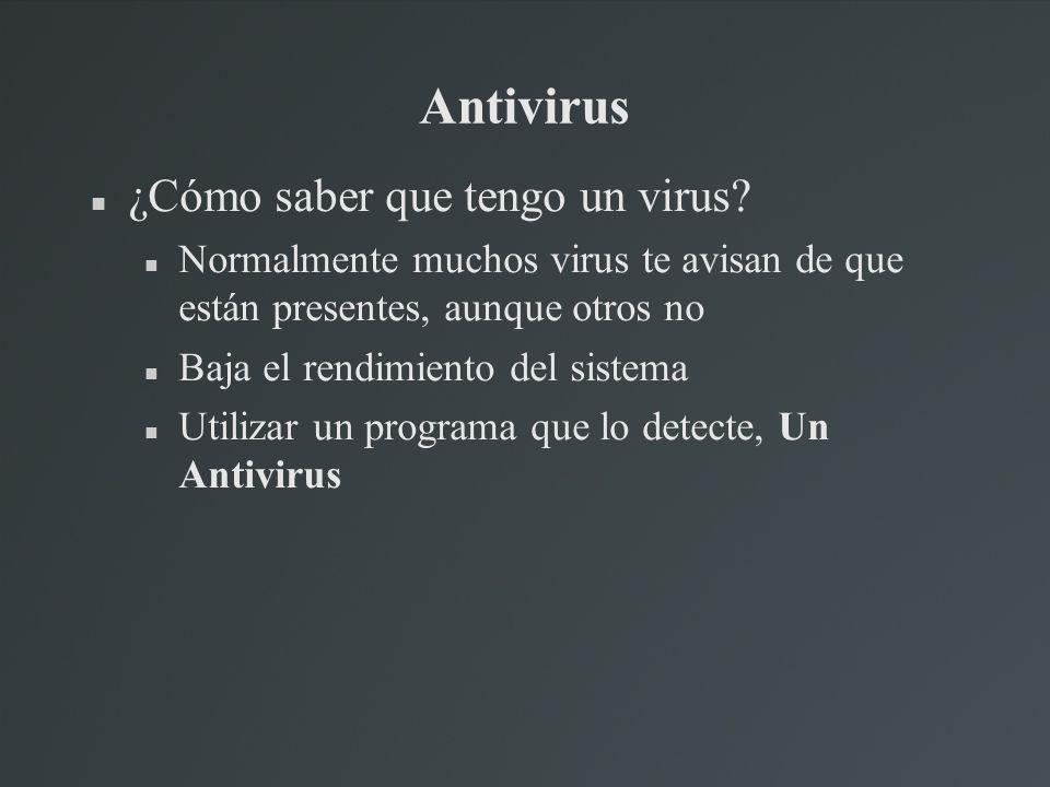 Antivirus ¿Cómo saber que tengo un virus? Normalmente muchos virus te avisan de que están presentes, aunque otros no Baja el rendimiento del sistema U