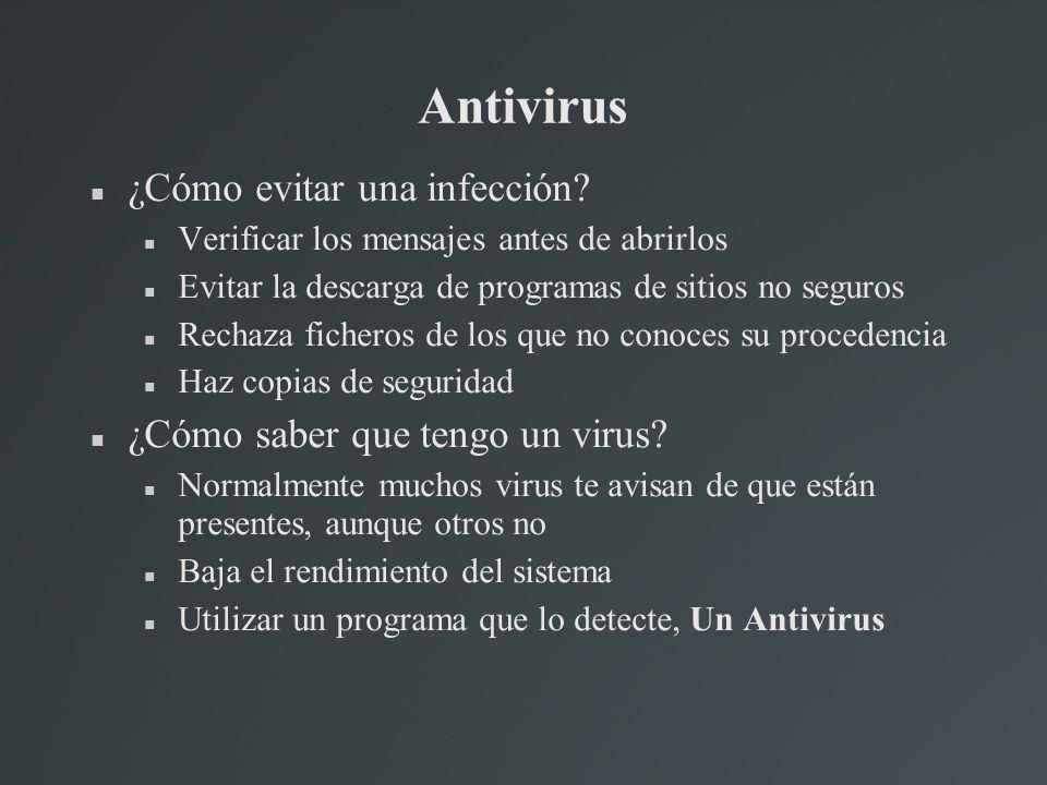 Antivirus ¿Cómo evitar una infección? Verificar los mensajes antes de abrirlos Evitar la descarga de programas de sitios no seguros Rechaza ficheros d