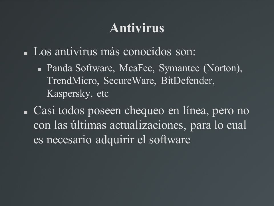 Antivirus Los antivirus más conocidos son: Panda Software, McaFee, Symantec (Norton), TrendMicro, SecureWare, BitDefender, Kaspersky, etc Casi todos p