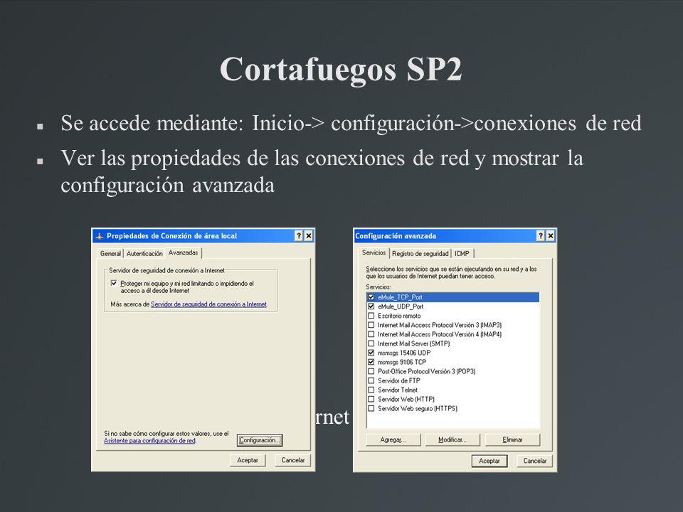 Cortafuegos SP2 Se accede mediante: Inicio-> configuración->conexiones de red Ver las propiedades de las conexiones de red y mostrar la configuración