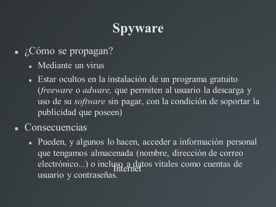 Spyware ¿Cómo se propagan? Mediante un virus Estar ocultos en la instalación de un programa gratuito (freeware o adware, que permiten al usuario la de