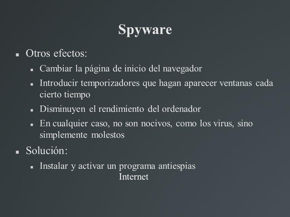 Spyware Otros efectos: Cambiar la página de inicio del navegador Introducir temporizadores que hagan aparecer ventanas cada cierto tiempo Disminuyen e