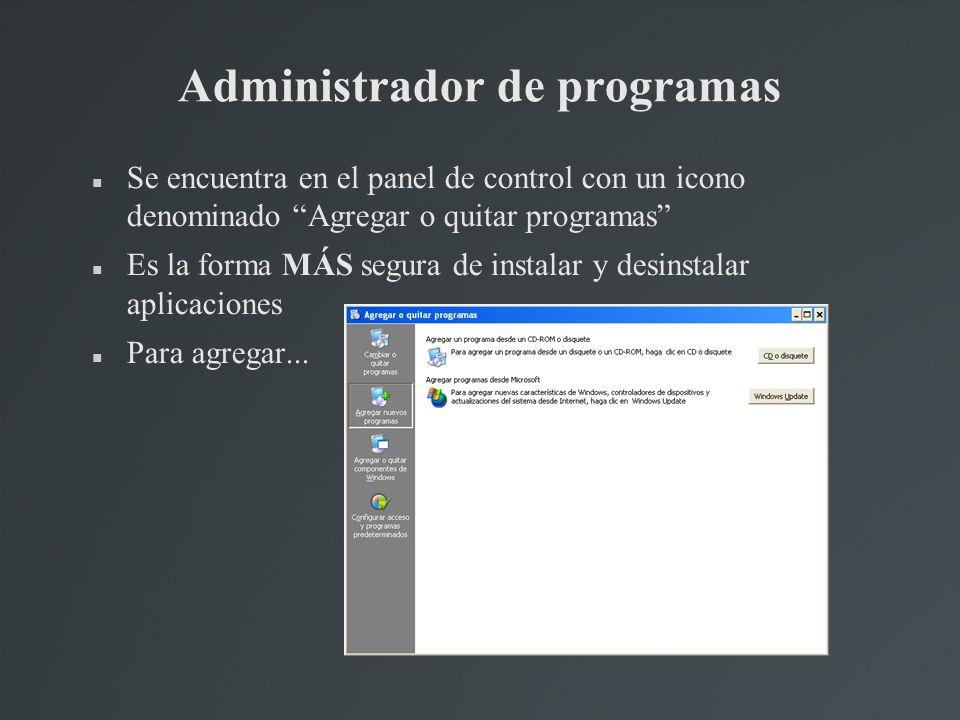 Administrador de programas Se encuentra en el panel de control con un icono denominado Agregar o quitar programas Es la forma MÁS segura de instalar y