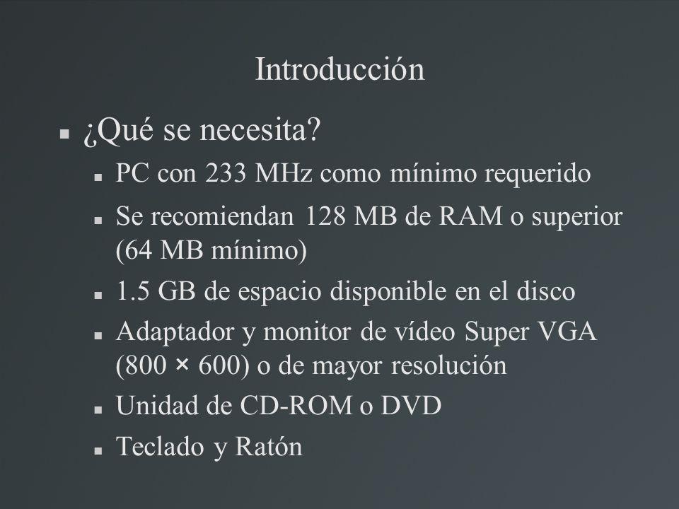 Introducción ¿Qué se necesita? PC con 233 MHz como mínimo requerido Se recomiendan 128 MB de RAM o superior (64 MB mínimo) 1.5 GB de espacio disponibl