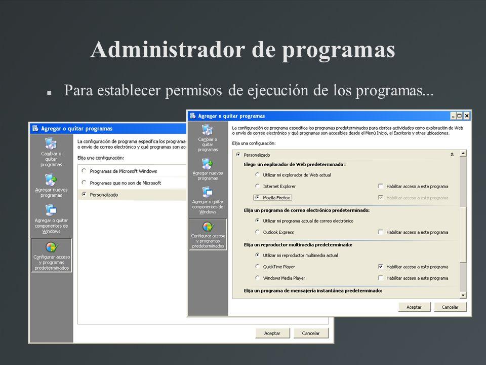 Administrador de programas Para establecer permisos de ejecución de los programas...