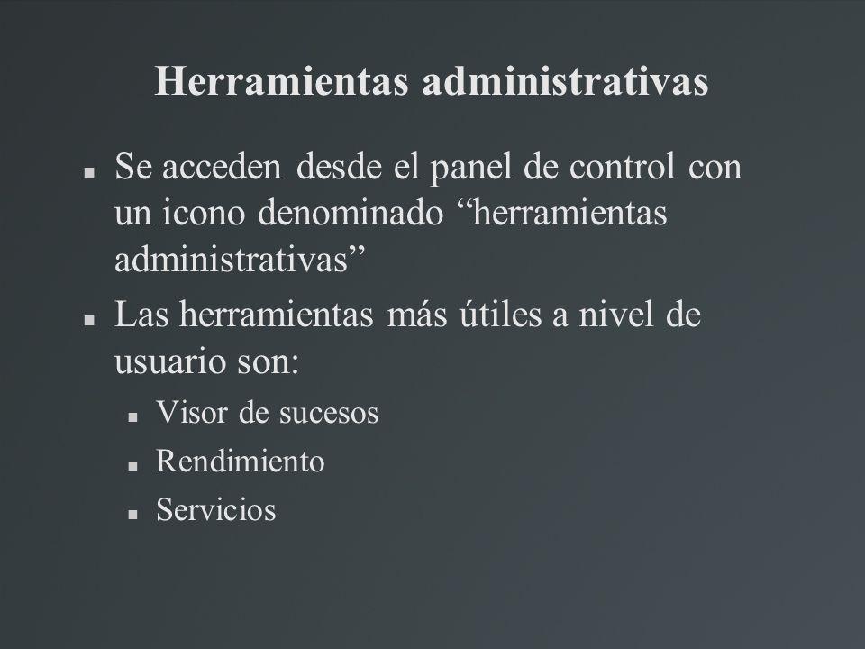 Herramientas administrativas Se acceden desde el panel de control con un icono denominado herramientas administrativas Las herramientas más útiles a n