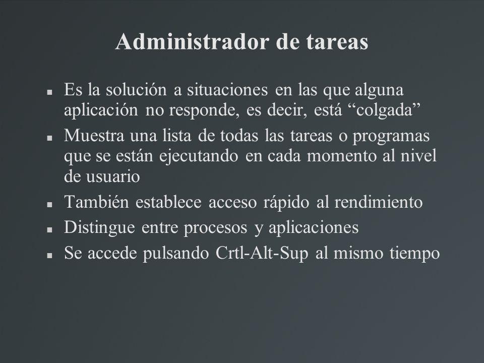 Administrador de tareas Es la solución a situaciones en las que alguna aplicación no responde, es decir, está colgada Muestra una lista de todas las t