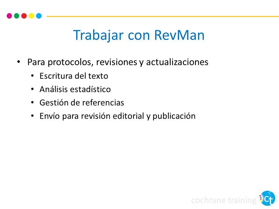 cochrane training Trabajar con RevMan Para protocolos, revisiones y actualizaciones Escritura del texto Análisis estadístico Gestión de referencias En