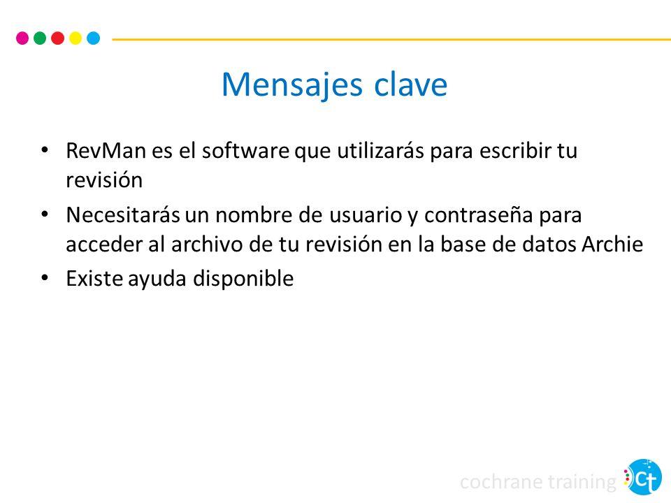 cochrane training Mensajes clave RevMan es el software que utilizarás para escribir tu revisión Necesitarás un nombre de usuario y contraseña para acc