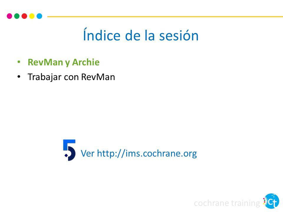 cochrane training Ver http://ims.cochrane.org Índice de la sesión RevMan y Archie Trabajar con RevMan