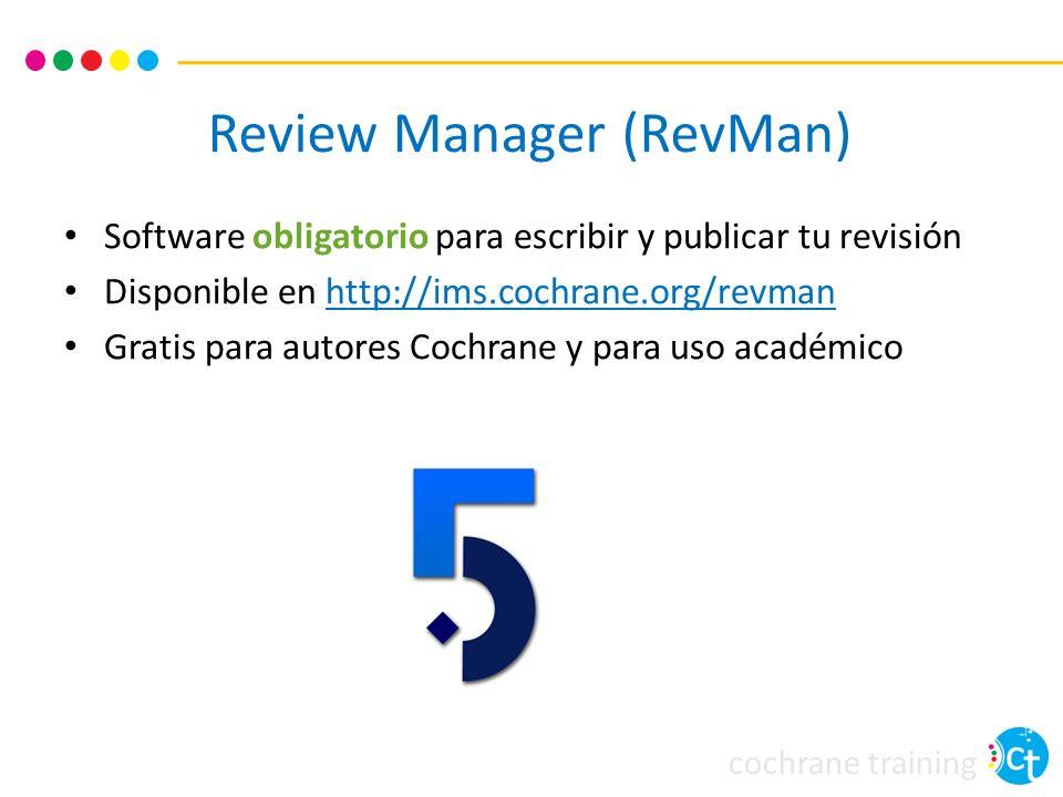 cochrane training Review Manager (RevMan) Software obligatorio para escribir y publicar tu revisión Disponible en http://ims.cochrane.org/revmanhttp:/