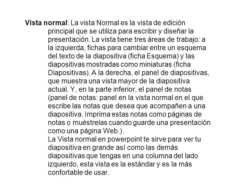 Vista normal: La vista Normal es la vista de edición principal que se utiliza para escribir y diseñar la presentación. La vista tiene tres áreas de tr