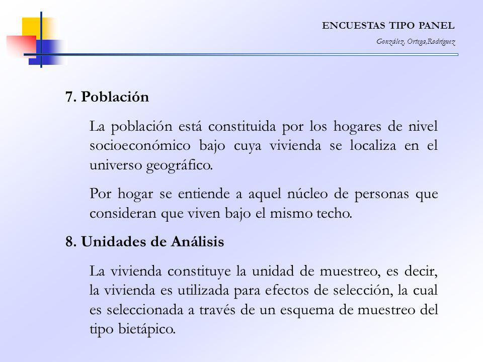 ENCUESTAS TIPO PANEL González, Ortega,Rodríguez 7. Población La población está constituida por los hogares de nivel socioeconómico bajo cuya vivienda