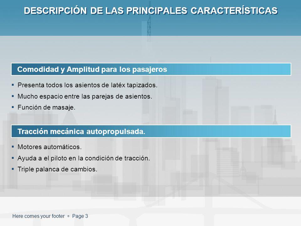 Here comes your footer Page 3 DESCRIPCIÓN DE LAS PRINCIPALES CARACTERÍSTICAS Comodidad y Amplitud para los pasajeros Presenta todos los asientos de la