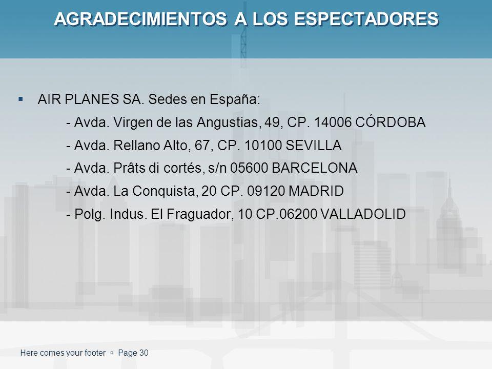 Here comes your footer Page 30 AGRADECIMIENTOS A LOS ESPECTADORES AIR PLANES SA. Sedes en España: - Avda. Virgen de las Angustias, 49, CP. 14006 CÓRDO