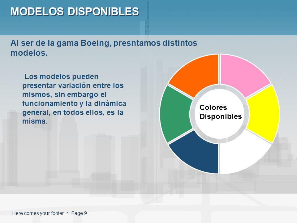 Here comes your footer Page 9 MODELOS DISPONIBLES Colores Disponibles Al ser de la gama Boeing, presntamos distintos modelos. Los modelos pueden prese