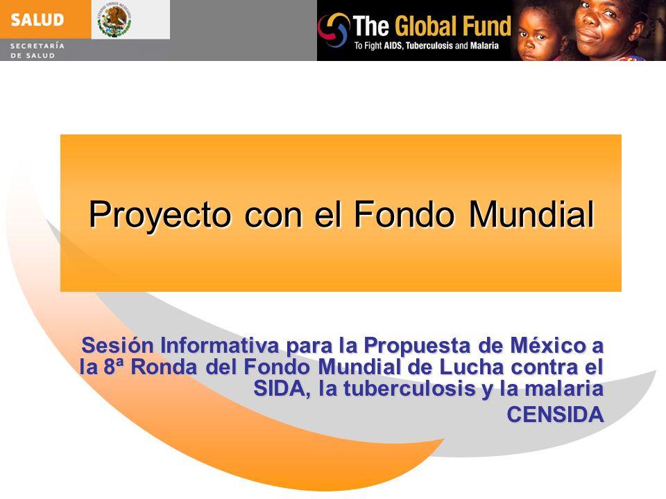 Proyecto con el Fondo Mundial Sesión Informativa para la Propuesta de México a la 8ª Ronda del Fondo Mundial de Lucha contra el SIDA, la tuberculosis